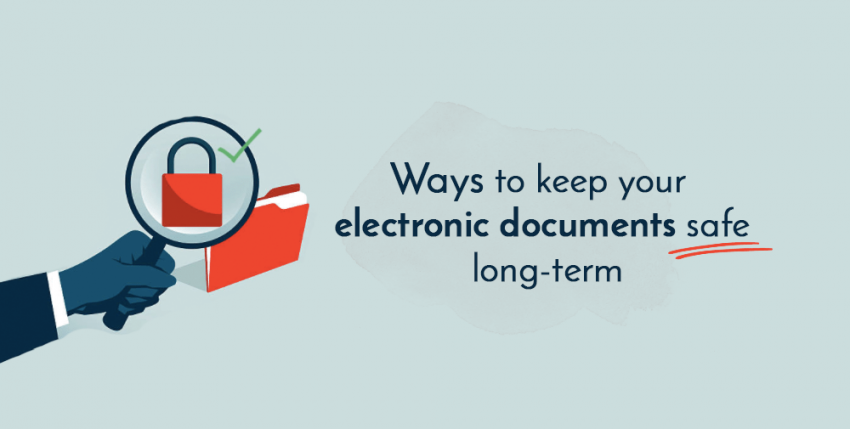 Ways to Keep Your Electronic Documents Safe Long-Term